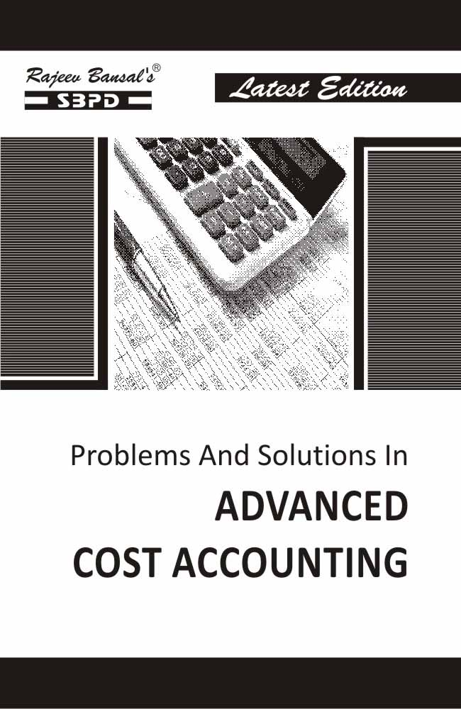 Problems & Solutions in Advanced Cost Accounting